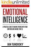 Emotional Intelligence Training: A Practical Guide to Making Friends with Your Emotions and Raising Your EQ (Positive Psychology Coaching Series Book 8) (English Edition)