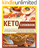 Keto Cookbook: Super Delicious and Healthy Ketogenic Diet Recipes to Cook at Home and Enjoy Keto Lifestyle