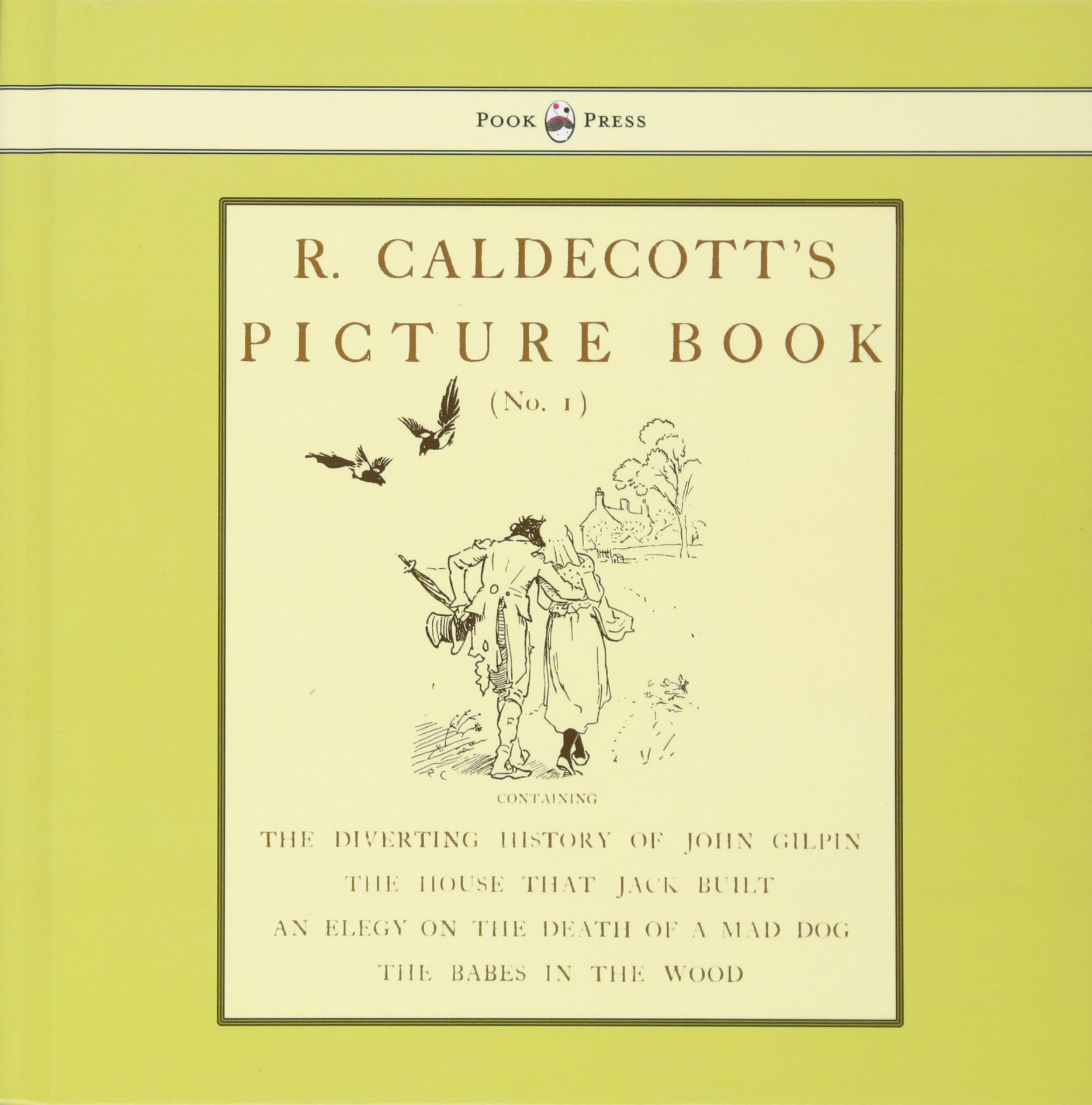 R. Caldecott's Picture Book - No. 1 - Containing the Diverting History of John Gilpin, the House That Jack Built, an Elegy on the Death of a Mad Dog, the Babes in the Wood PDF