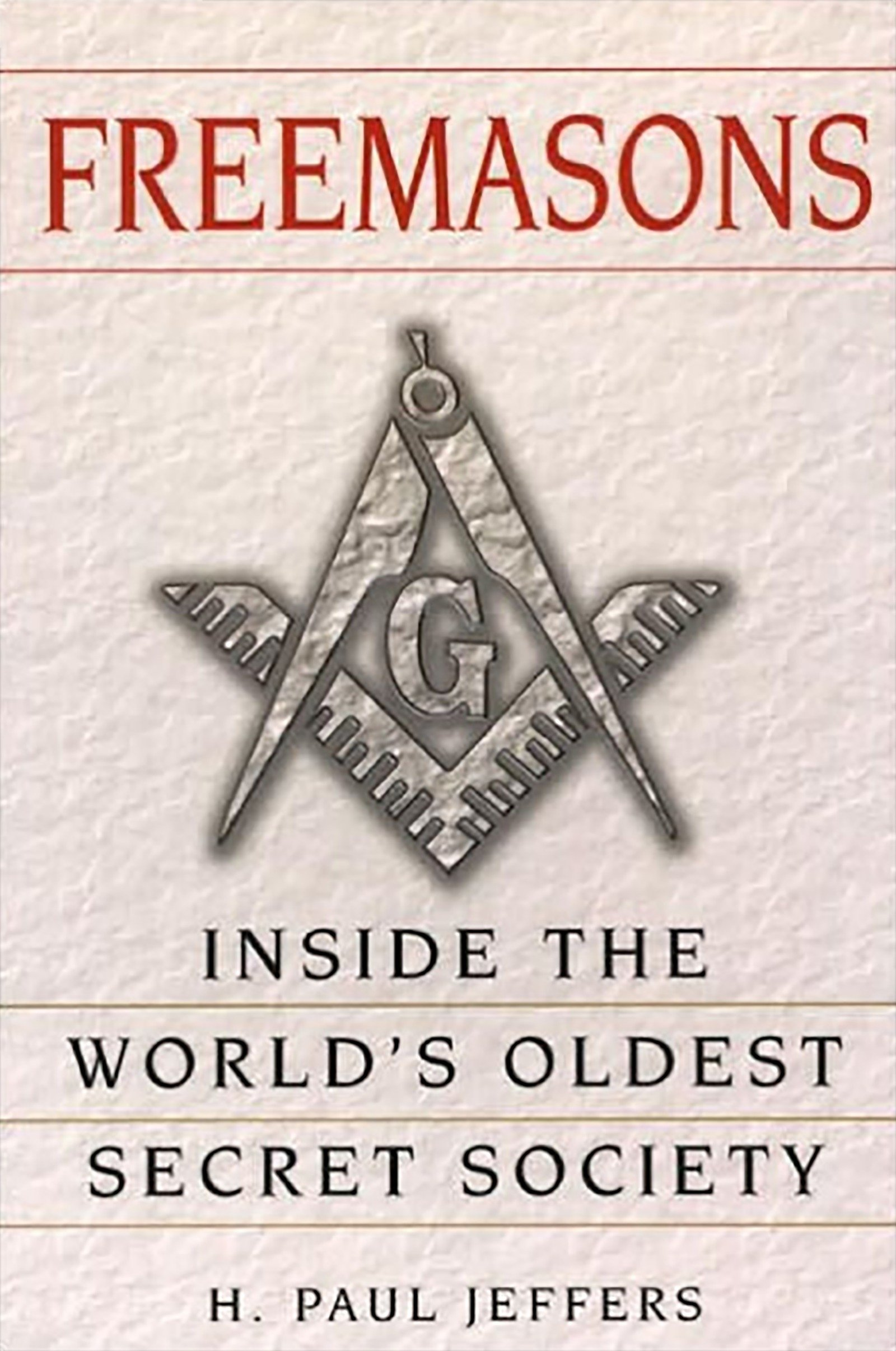 Freemasons: Inside the World's: Inside the World's Oldest Secret Society