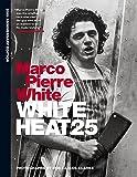 White Heat 25: Marco Pierre White   - 25th anniversary edition