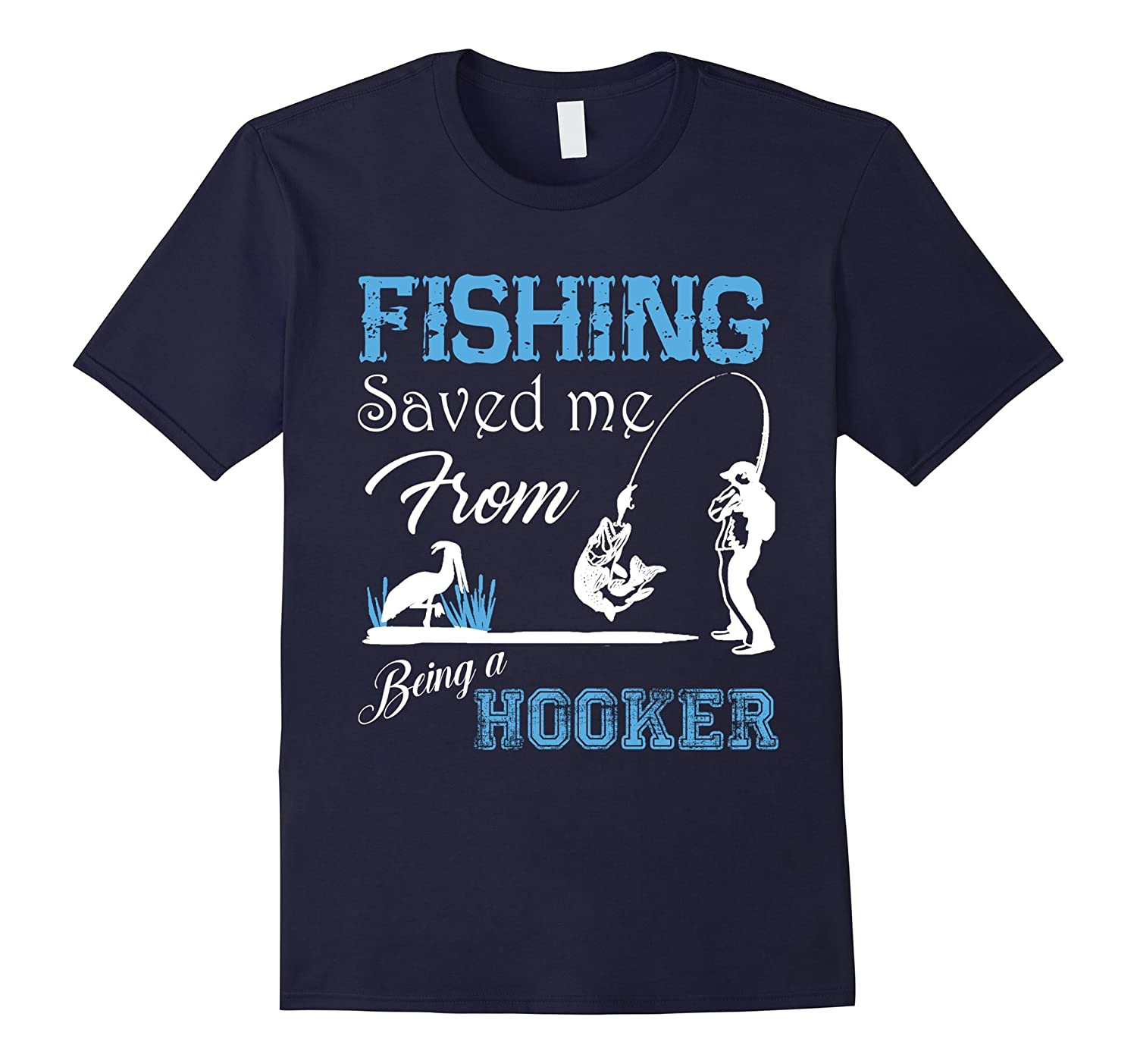 Fishing Saved Me From Being A Hooker T Shirt, Fishing Shirt