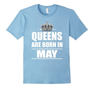 6ba02a8f Amazon.com: Queens Are Born In May - Gift Birthday T-Shirt: Clothing