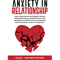 Anxiety In Relationship: Overcoming Insecurity and Negative Thinking. Dealing with Jealousy and Attachment in Love. How to Feel Secure by Uncovering the ... You From a Loving Union. (English Edition)