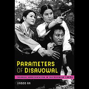 Parameters of Disavowal: Colonial Representation in South Korean Cinema (Global Korea Book 1)
