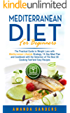 Mediterranean Diet for Beginners: The Practical Guide to Weight Loss with Mediterranean Lifestyle Strategy 14-Day Meal Plan and Cookbook with Selection of The Best 30 Cooking Fast and Easy Recipes
