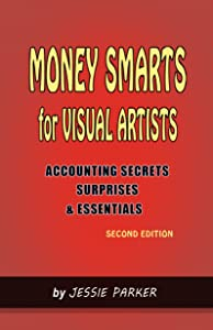 Money Smarts for Visual Artists: Accounting Secrets,Surprises, and Essentials  : Second Edition