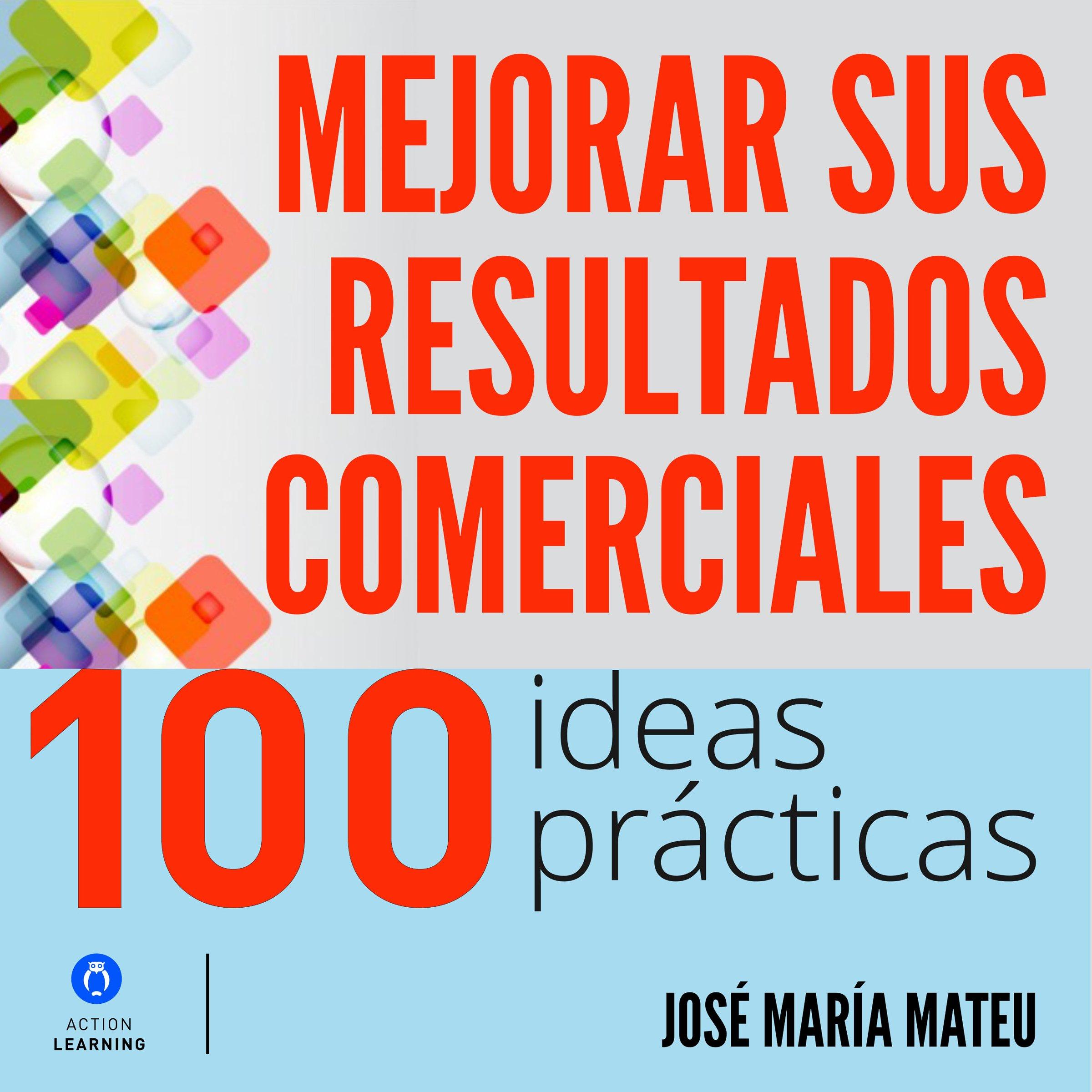 100 ideas prácticas para mejorar sus resultados comerciales [100 Practical Ideas to Improve Your Business Results]