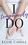 I Temporarily Do: A Romantic Comedy (Cordially Invited Series Book 1)