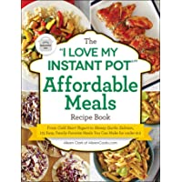 """The """"I Love My Instant Pot®"""" Affordable Meals Recipe Book: From Cold Start Yogurt to Honey Garlic Salmon, 175 Easy, Family-Favorite Meals You Can Make for under $12 (""""I Love My"""" Series)"""
