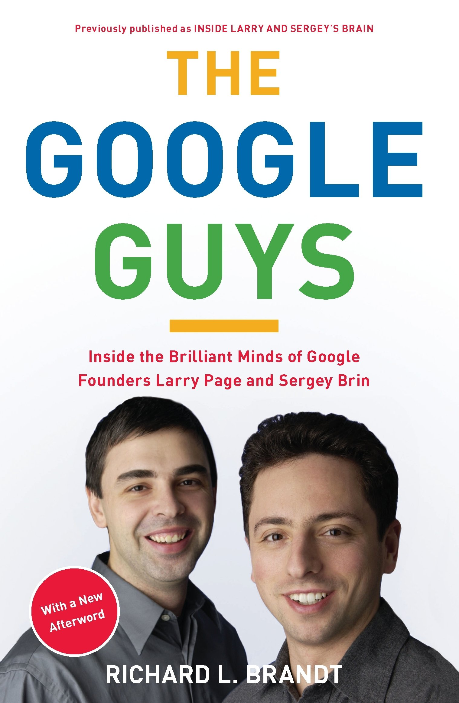 The Google Guys: Inside the Brilliant Minds of Google Founders Larry Page and Sergey Brin