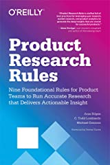 Product Research Rules: Nine Foundational Rules for Product Teams to Run Accurate Research that Delivers Actionable Insight Kindle Edition
