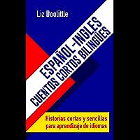 ESPAÑOL-INGLES.CUENTOS CORTOS BILINGUES. Historias cortas y sencillas para aprendizaje de idiomas: Para hispanoparlantes…
