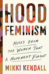 Hood Feminism: Notes from the Women That a Movement Forgot Kindle Edition