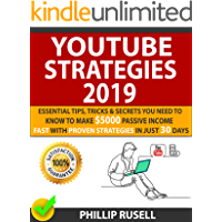 YOUTUBE STRATEGIES 2019: Essential Tips, Tricks & Secrets You Need To Know To Make $5000 Passive Income Fast With Proven Strategies In Just 30 days