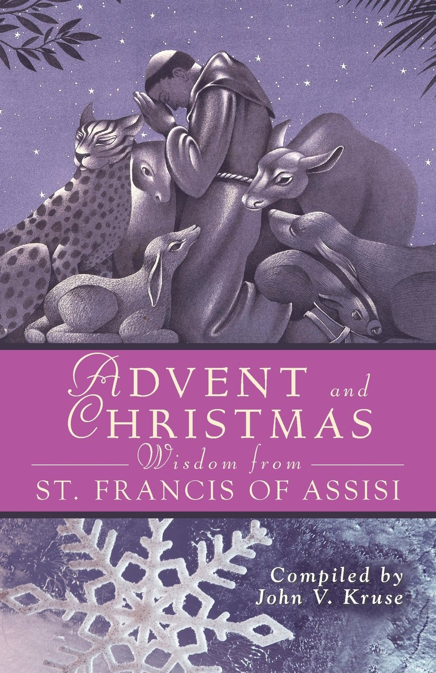 Advent and Christmas Wisdom from St. Francis of Assisi: John Kruse ...