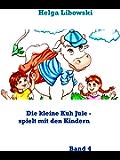 Die kleine Kuh Jule - spielt mit den Kindern: Band 4