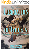 Liberation of Ghosts (Order of Ghosts Saga Book 3)