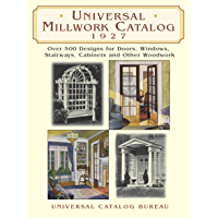 Universal Millwork Catalog, 1927: Over 500 Designs for Doors, Windows, Stairways, Cabinets and Other Woodwork (Dover Architecture)