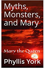 Myths, Monsters, and Mary: Mary the Queen Kindle Edition