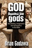 God Against the gods: Storytelling, Imagination and Apologetics in the Bible