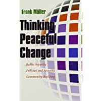 Thinking Peaceful Change: Baltic Security Policies and Security Community Building: Baltic Security Policies Security Community Building (Syracuse Studies on Peace and Conflict Resolution)