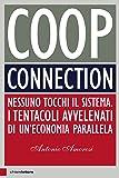 Coop connection. Nessuno tocchi il sistema. I tentacoli avvelenati di un'economia parallela