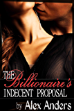 The Billionaire's Indecent Proposal (An Erotic Romance)