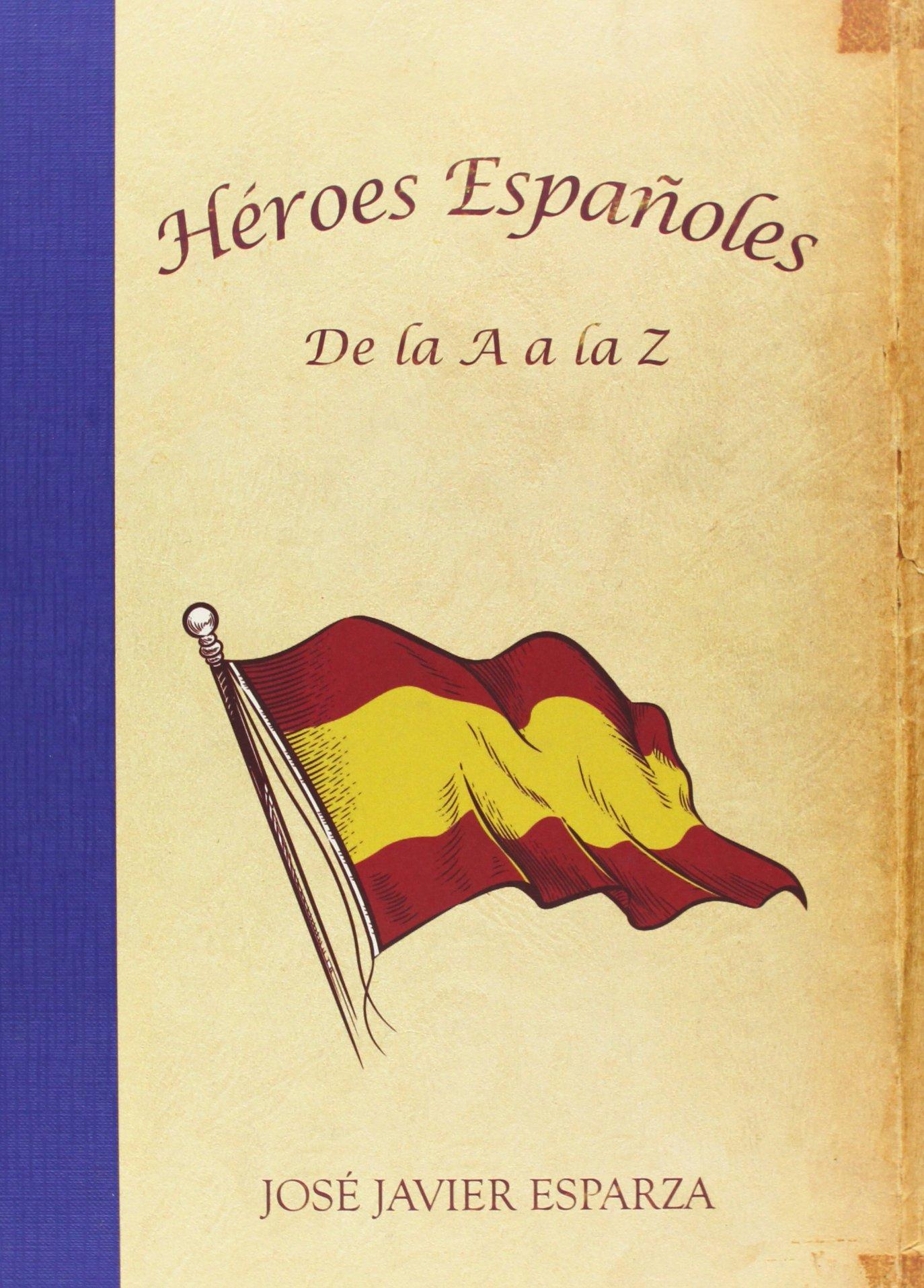 Héroes españoles de la A a la Z: Amazon.es: Esparza, José Javier: Libros
