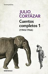 Cuentos Completos 1 (1945-1966). Julio Cortazar / Complete Short Stories, Book 1 , (1945-1966) Julio Cortazar (Spanish Edition)