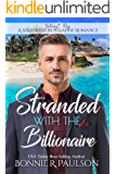 Stranded with the Billionaire (A Stranded in Paradise Romance Book 4)