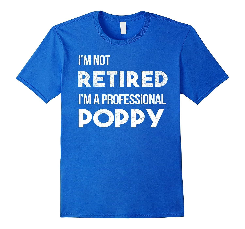 Mens I'm Not Retired I'm A Professional Poppy Shirt