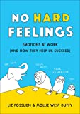 No Hard Feelings: Emotions at Work and How They Help Us Succeed