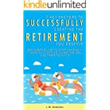 7 Key Factors To Successfully Creating The Retirement You Deserve: Beginner's Guide To Starting Early, Financial Planning, In