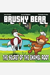 Brushy Bear: The Secret Of The Enamel Root Kindle Edition