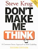 Don't Make Me Think!: A Common Sense Approach to Web Usability