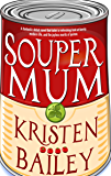Souper Mum: Perfect for 'juggling it all' parents - lighthearted humour and a real page turner (Souper Mum Series Book 1)