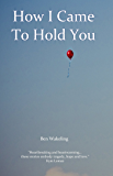 How I Came to Hold You