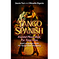 Tango Spanish: Essential phrase book for tango class (and language guide for tango shoe shopping) (English Edition)
