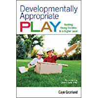 Developmentally Appropriate Play: Guiding Young Children to a Higher Level (NONE) (English Edition)