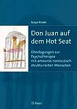 Don Juan auf dem Hot Seat: Überlegungen zur Psychotherapie mit amourös-narzisstisch strukturierten Menschen