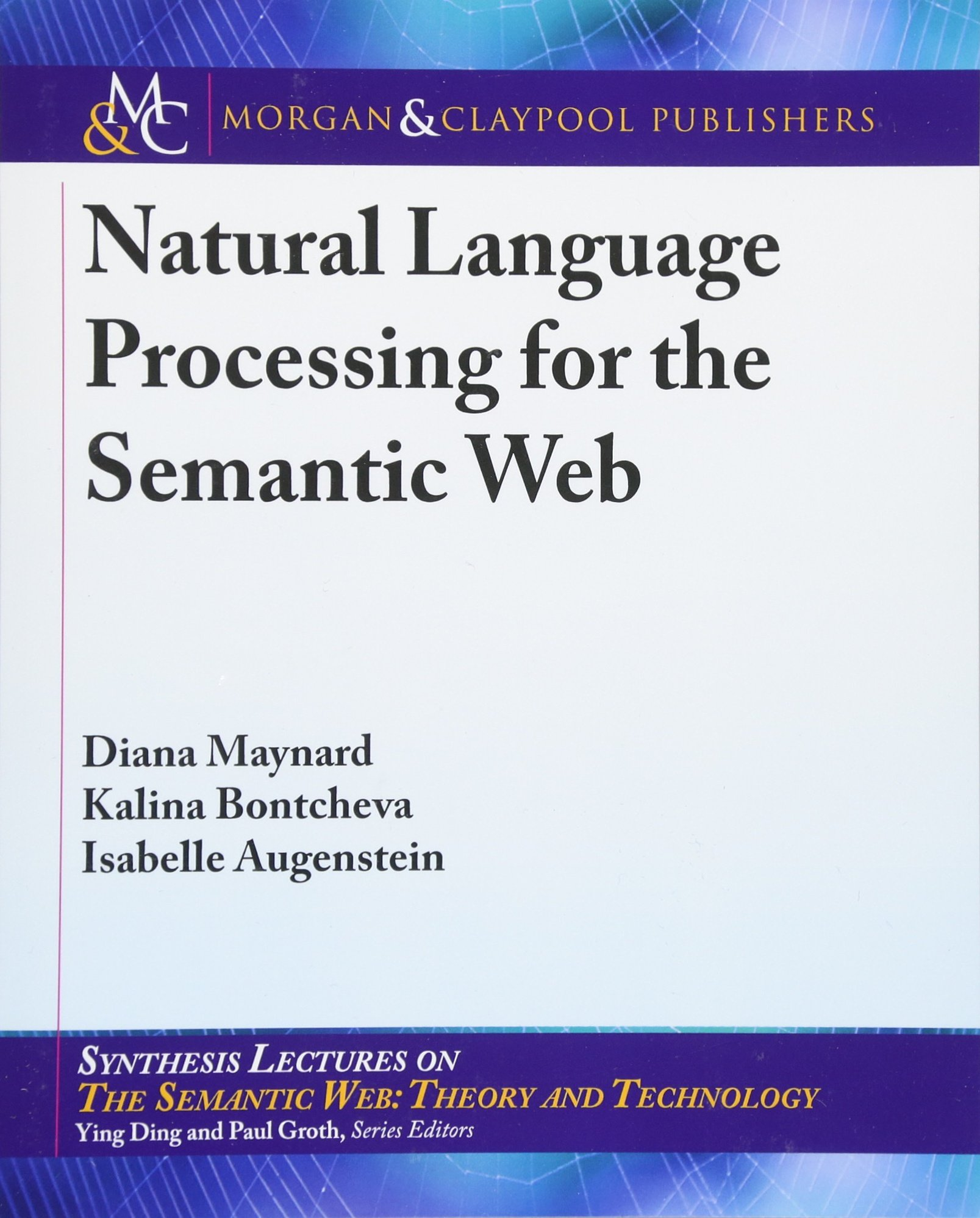 Natural Language Processing for the Semantic Web (Synthesis Lectures on the Semantic Web: Theory and Technolog) by Morgan & Claypool Publishers