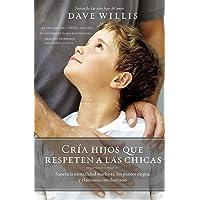 Cría Hijos Que Respeten a Las Chicas (Raising Boys Who Respect Girls, Spanish Edition): Supera La Mentalidad Machista, Los Puntos Ciegos, Y El Sexismo Involuntario