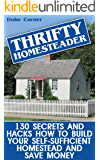 Thrifty Homesteader: 130 Secrets And Hacks How To Build Your Self-Sufficient Homestead And Save Money