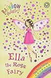Ella The Rose Fairy: The Petal Fairies Book 7 (Rainbow Magic)
