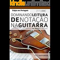 Dominando Leitura de Notação na Guitarra: Edição em Português