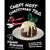 Chefs Host Christmas Too: A cook's guide to blitzing the holiday season