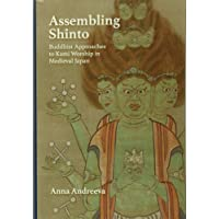 Assembling Shinto: Buddhist Approaches to Kami Worship in Medieval Japan