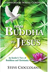 From Buddha to Jesus: An Insider's View of Buddhism and Christianity by Steve Cioccolanti (19-Feb-2010) Paperback Paperback