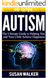Autism: The Ultimate Guide to Helping You and Your Child Achieve Happiness (Autism, Autism Help, Special Education, Autism Spectrum Disorder, Relationships)